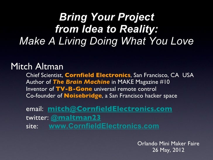 Bring Your Project       from Idea to Reality: Make A Living Doing What You LoveMitch Altman   Chief Scientist, Cornfield ...