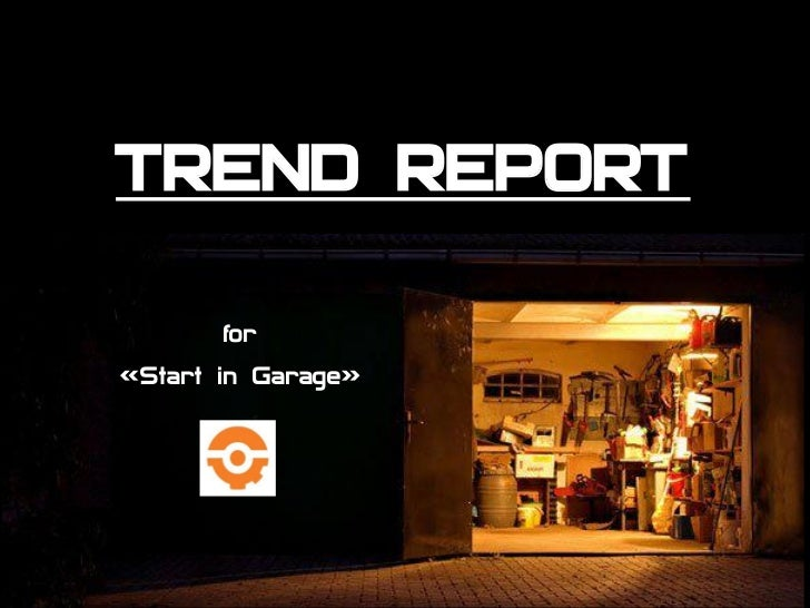 TREND REPORT        for«Start in Garage»
