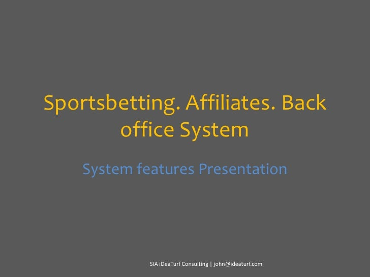 Sportsbetting. Affiliates. Back office System<br />System features Presentation<br />SIA iDeaTurf Consulting   john@ideatu...