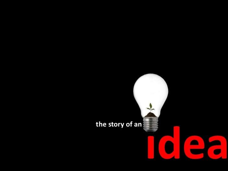 the story of an                      idea