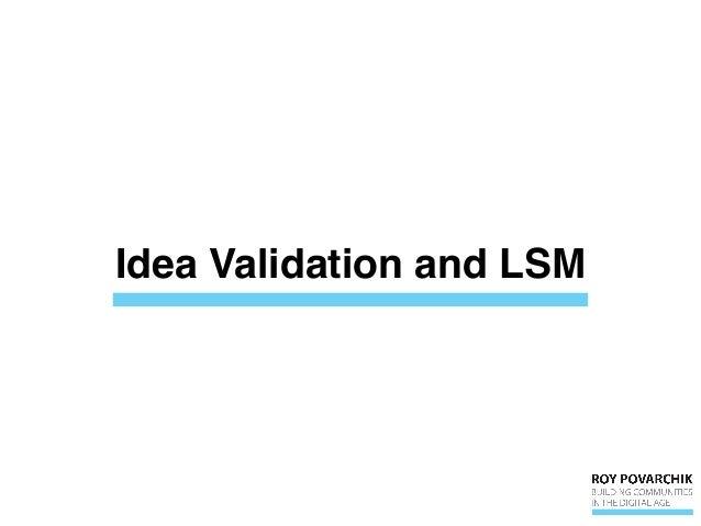 Idea Validation and LSM