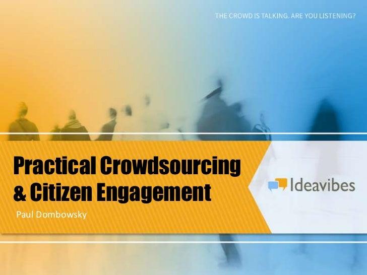 Practical Crowdsourcing<br />& Citizen Engagement<br />Paul Dombowsky<br />