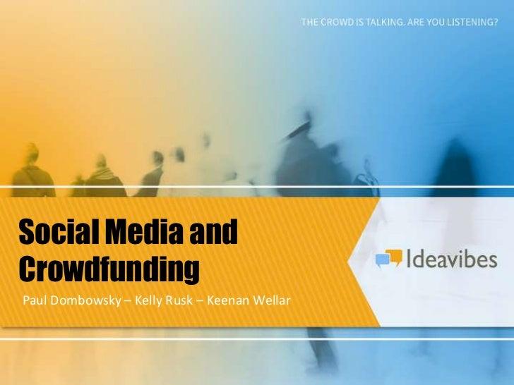 Social Media and<br />Crowdfunding<br />Paul Dombowsky – Kelly Rusk – Keenan Wellar<br />