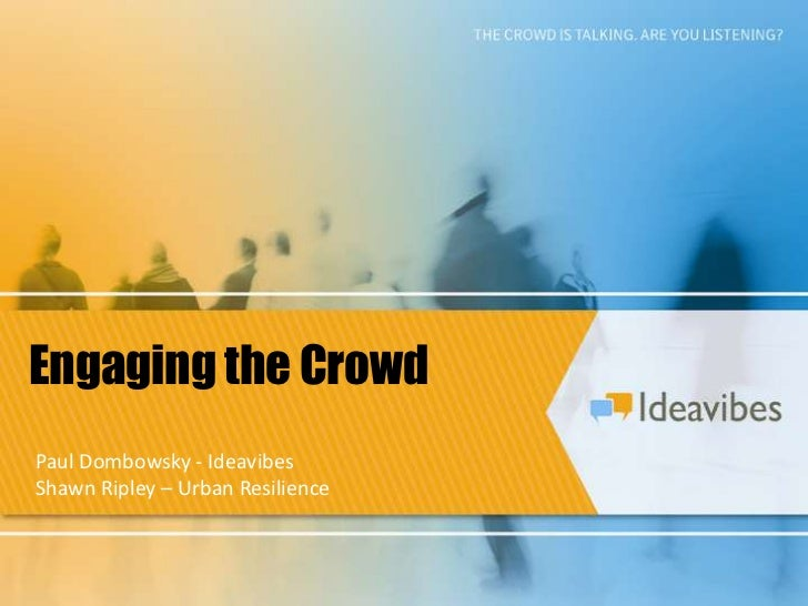 Engaging the CrowdPaul Dombowsky - IdeavibesShawn Ripley – Urban Resilience