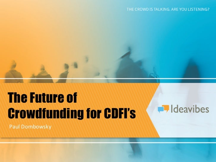 The Future ofCrowdfunding for CDFI'sPaul	  Dombowsky
