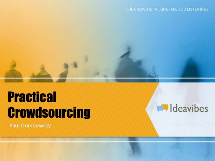 Practical<br />Crowdsourcing<br />Paul Dombowsky<br />