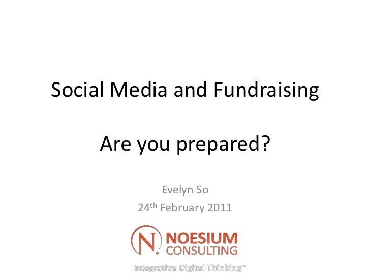 Social Media and FundraisingAre you prepared?<br />Evelyn So<br />24th February 2011<br />