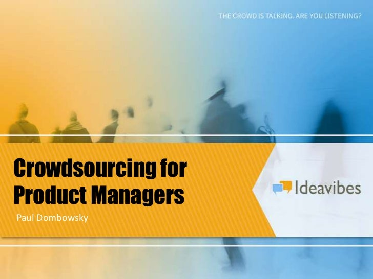 Crowdsourcing for Product Managers<br />Paul Dombowsky<br />