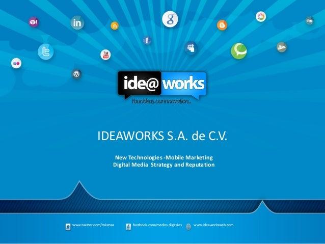 IDEAWORKS S.A. de C.V.                      New Technologies -Mobile Marketing                      Digital Media Strategy...