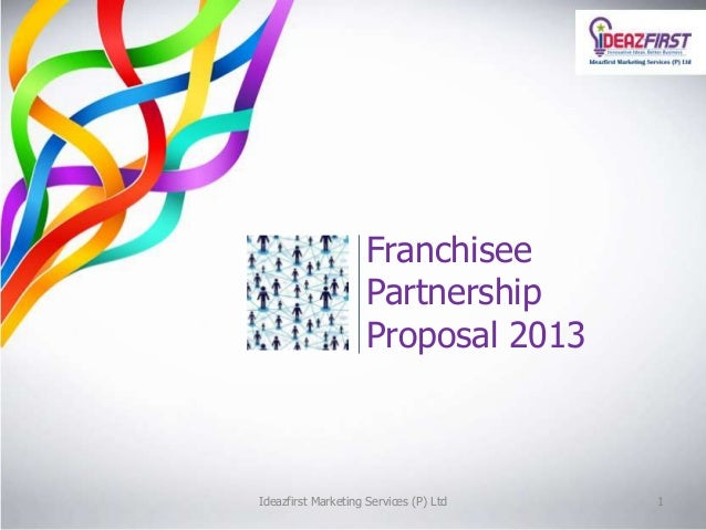 Ideazfirst Marketing Services (P) Ltd 1 Franchisee Partnership Proposal 2013