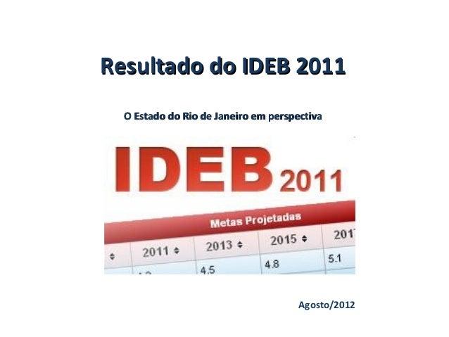 Resultado do IDEB 2011  O Estado do Rio de Janeiro em perspectiva                                      Agosto/2012