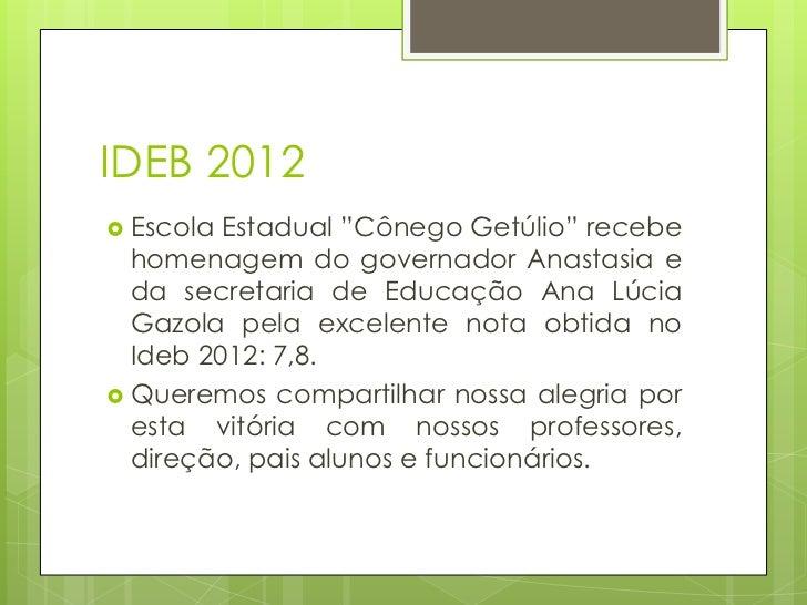"""IDEB 2012 Escola Estadual """"Cônego Getúlio"""" recebe  homenagem do governador Anastasia e  da secretaria de Educação Ana Lúc..."""