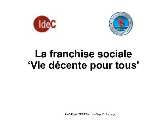 La franchise sociale 'Vie décente pour tous'  IdeC/Projet/PPT/FR– L.K – Sep 2013 – page 1