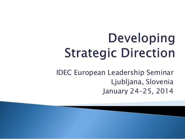 IDEC European Leadership Seminar Ljubljana, Slovenia January 24-25, 2014