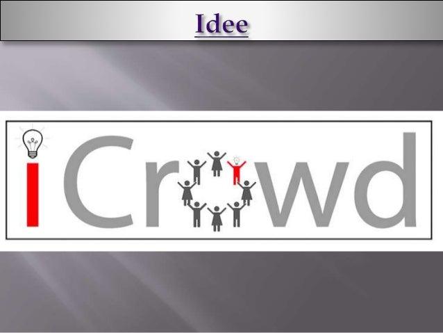  iCrowd bringt Erfinder und Umsetzer  zusammen. Produktentwicklung mit  Crowdsourcing. Jeder kann mitmachen und  Geld ver...