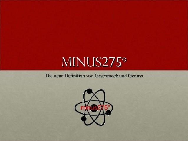 Minus275°Minus275° Die neue Definition von Geschmack und GenussDie neue Definition von Geschmack und Genuss