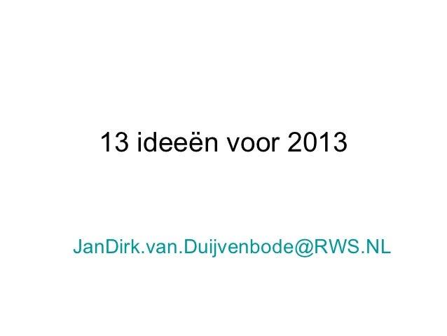13 ideeën voor 2013JanDirk.van.Duijvenbode@RWS.NL