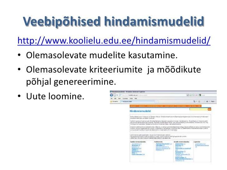 Veebipõhised hindamismudelidhttp://www.koolielu.edu.ee/hindamismudelid/• Olemasolevate mudelite kasutamine.• Olemasolevate...