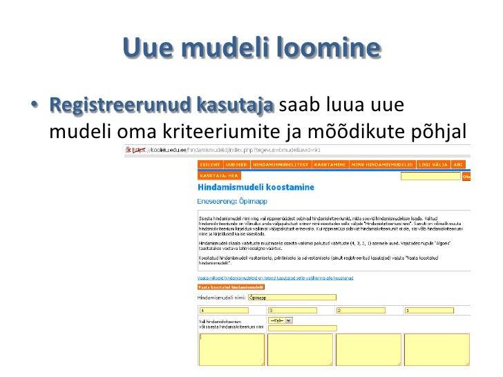 Uue mudeli loomine• Registreerunud kasutaja saab luua uue  mudeli oma kriteeriumite ja mõõdikute põhjal