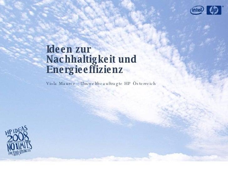 Ideen zur Nachhaltigkeit und Energieeffizienz Viola Maurer – Umweltbeauftragte HP Österreich