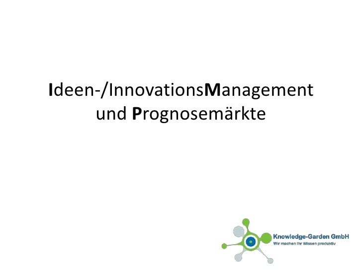 Ideen-/InnovationsManagement und Prognose-Märkte<br />