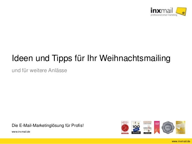 Ideen und Tipps für Ihr Weihnachtsmailing  und für weitere Anlässe  Die E-Mail-Marketinglösung für Profis!  www.inxmail.de...