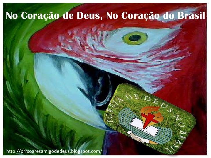 No Coração de Deus, No Coração do Brasilhttp://prrsoaresamigodedeus.blogspot.com/