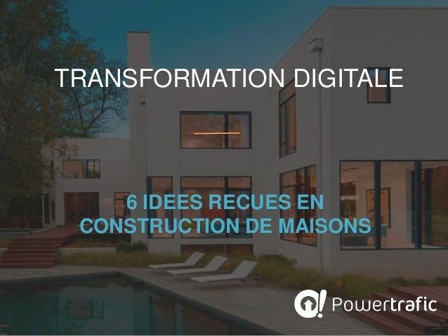 TRANSFORMATION DIGITALE 6 IDEES RECUES EN CONSTRUCTION DE MAISONS