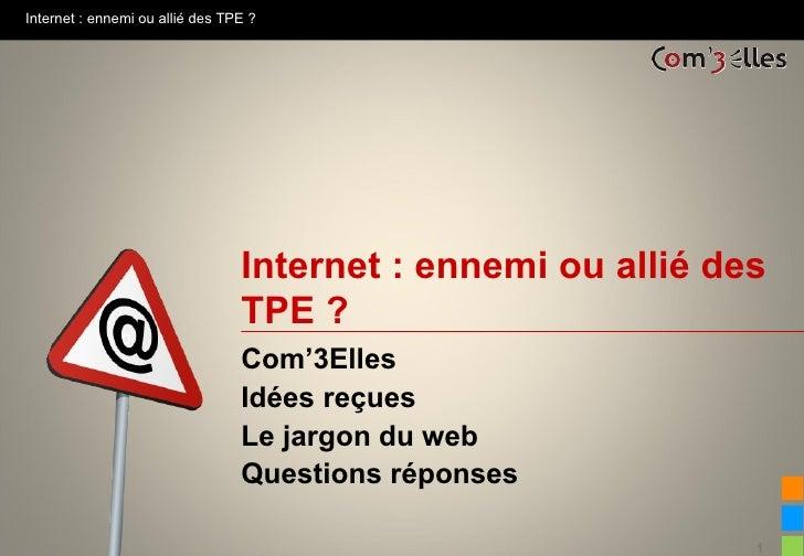 Internet : ennemi ou allié des TPE ?                                 Internet : ennemi ou allié des                       ...