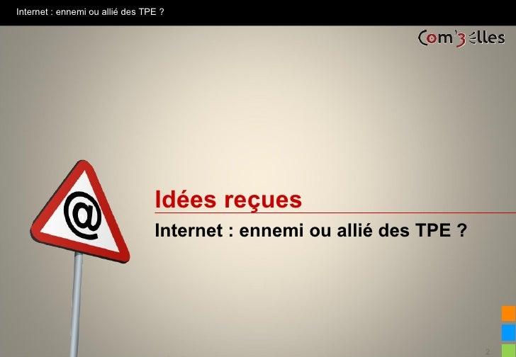 Internet : ennemi ou allié des TPE ?                                 Idées reçues                                 Internet...