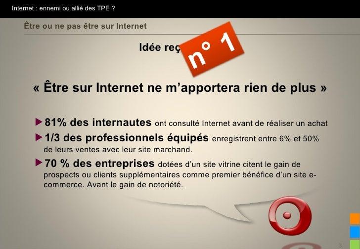 Internet : ennemi ou allié des TPE ?    Être ou ne pas être sur Internet                                       Idée reçue ...