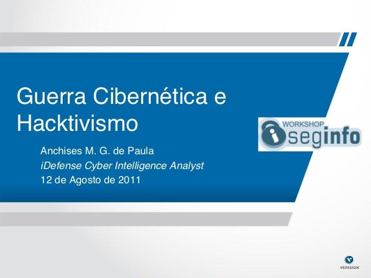 Guerra Cibernética eHacktivismo!  Anchises M. G. de Paula!  iDefense Cyber Intelligence Analyst!  12 de Agosto de 2011!