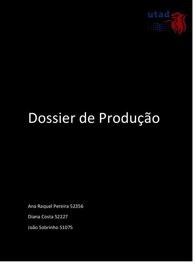 Dossier de ProduçãoAna Raquel Pereira 52356Diana Costa 52227João Sobrinho 51075