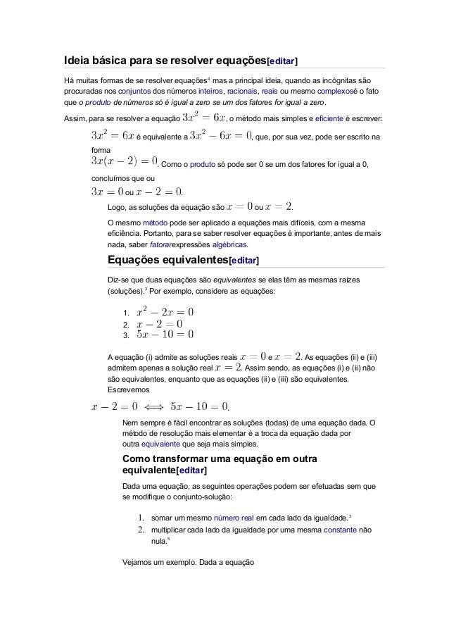 Ideia básica para se resolver equações[editar] Há muitas formas de se resolver equações4 mas a principal ideia, quando as ...