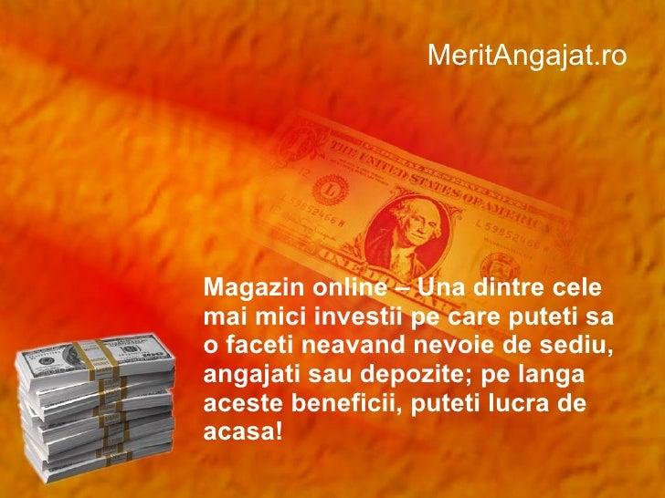 MeritAngajat.ro Magazin online – Una dintre cele mai mici investii pe care p u t et i sa o fac eti  neavand nevoie de sedi...