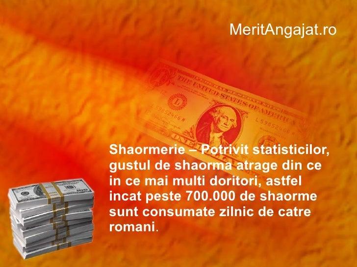 MeritAngajat.ro Shaormeri e  – Potrivit statisticilor, gustul de shaorma atrage din ce in ce mai multi doritori, astfel in...