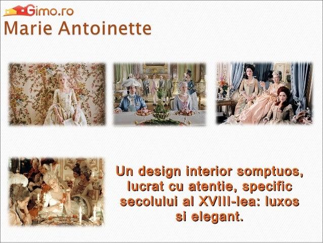 Un design interior somptuos, lucrat cu atentie, specific secolului al XVIII-lea: luxos si elegant.