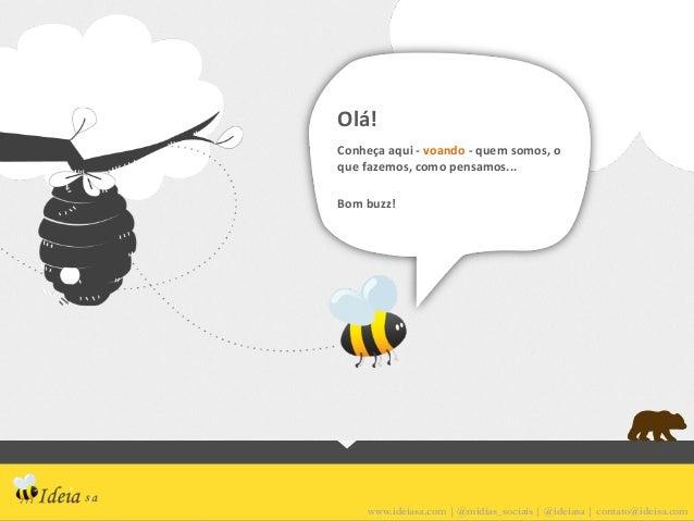 Olá!  Conheça aqui -‐ voando -‐ quem somos, o que fazemos, como pensamos...  Bom buzz! ...
