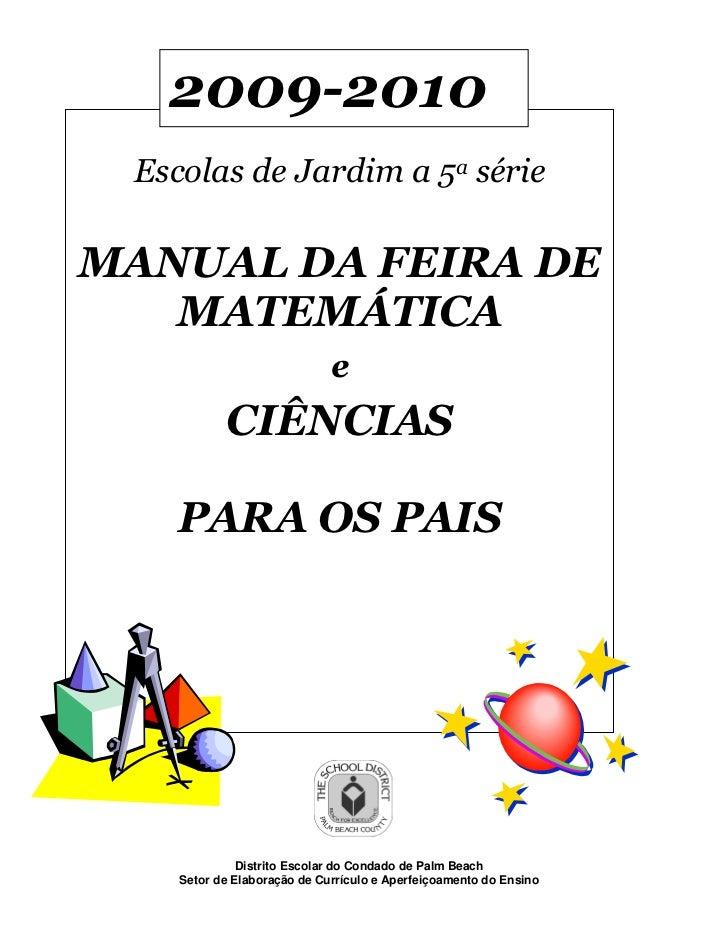 2009-2010 Escolas de Jardim a 5a sérieMANUAL DA FEIRA DE   MATEMÁTICA                             e           CIÊNCIAS   P...