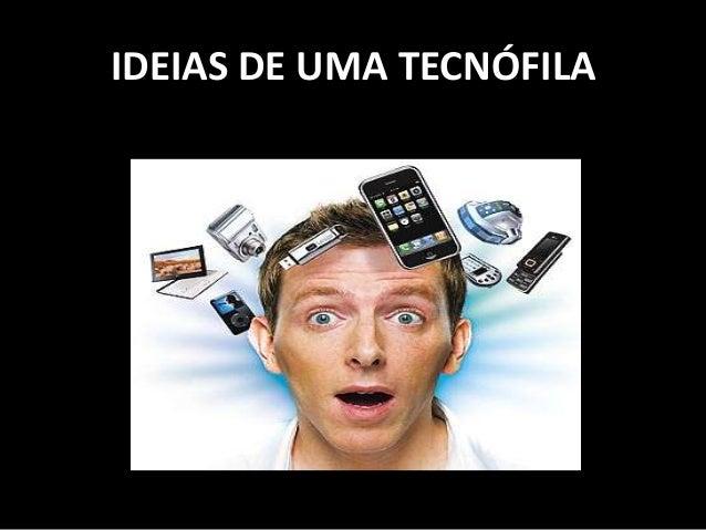 IDEIAS DE UMA TECNÓFILA