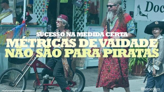 SUCESSONAMEDIDACERTAMÉTRICASDEVAIDADENÃOSÃOPARAPIRATAS@helmedeiroshttp://www.flickr.com/photos/craftivist-collective/395383...
