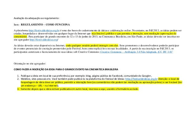Avaliação da adequação ao regulamento:Item - REGULAMENTO – COMO FUNCIONAA plataforma http://festivaldeideias.org.br é uma ...