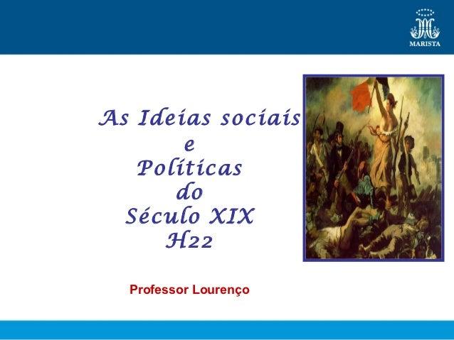 As Ideias sociais       e   Políticas      do  Século XIX     H22  Professor Lourenço