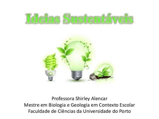 Professora Shirley Alencar  Mestre em Biologia e Geologia em Contexto Escolar  Faculdade de Ciências da Universidade do Po...