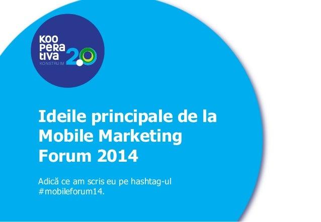 KONSTRUIM KONSTRUIM Ideile principale de la Mobile Marketing Forum 2014 Adică ce am scris eu pe hashtag-ul #mobileforum14.