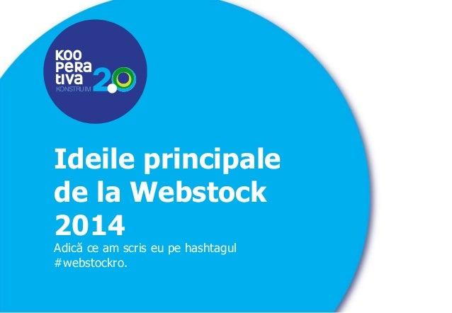 KONSTRUIM  KONSTRUIM  Ideile principale  de la Webstock  2014  Adică ce am scris eu pe hashtagul  #webstockro.
