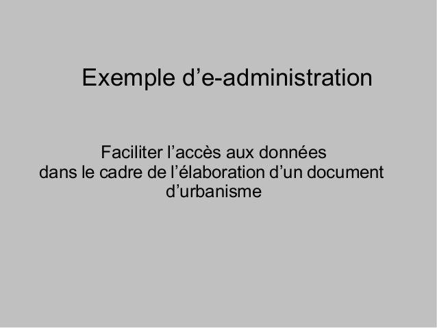 Exemple d'e-administration Faciliter l'accès aux données dans le cadre de l'élaboration d'un document d'urbanisme
