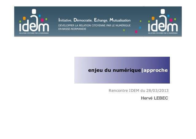 Rencontre IDEM du 28/03/2013enjeu du numérique|approcheHervé LEBEC