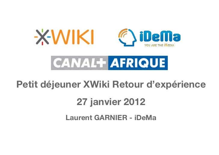 Petit déjeuner XWiki Retour d'expérience            27 janvier 2012          Laurent GARNIER - iDeMa