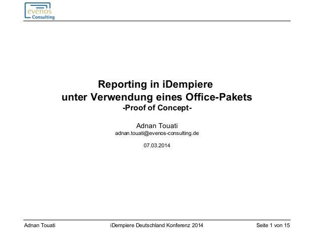 Seite 1 von 15iDempiere Deutschland Konferenz 2014Adnan Touati Reporting in iDempiere unter Verwendung eines Office-Pakets...